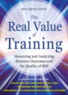 The Real Value Of Training Measuring And Analyzing Business Outcomes And The Quality Of ROI