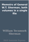 Memoirs Of General WT Sherman Both Volumes In A Single File