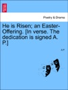 He Is Risen An Easter-Offering In Verse The Dedication Is Signed A P Second Edition