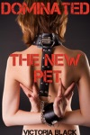 Dominated The New Pet Rough Reluctant BDSM Domination