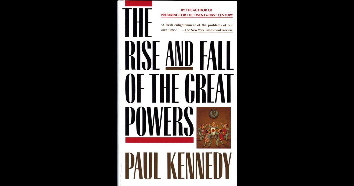 The Rise and Fall of the Great Powers by Paul Kennedy on