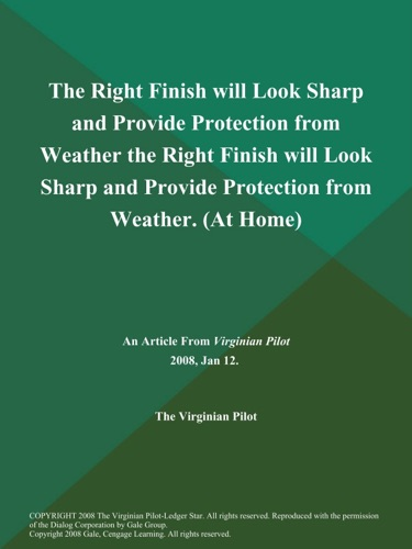 The Right Finish will Look Sharp and Provide Protection from Weather the Right Finish will Look Sharp and Provide Protection from Weather At Home