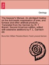 The Assayers Manual An Abridged Treatise On The Docimastic Examination Of Ores And Furnace And Other Artificial Products  Translated From The German By W T Brannt Second American Edition Edited With Extensive Additions By F L Garrison Etc