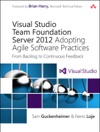 Visual Studio Team Foundation Server 2012 Adopting Agile Software Practices From Backlog To Continuous Feedback 3e