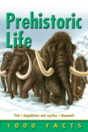 1000 Facts Prehistoric Life