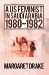 A Us Feminist In Saudi Arabia 1980-1982