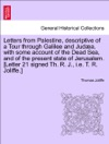 Letters From Palestine Descriptive Of A Tour Through Galilee And Juda With Some Account Of The Dead Sea And Of The Present State Of Jerusalem Vol I