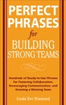 Perfect Phrases For Building Strong Teams Hundreds Of Ready-to-Use Phrases For Fostering Collaboration Encouraging Communication And Growing A Winning Team