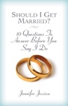 Should I Get Married 10 Questions To Answer Before You Say I Do