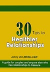 30 Tips To Healthier Relationships A Guide For Couples And Anyone Else Who Has Relationships To Treasure