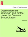 Observations On Grammar And For The Use Of The Grammar School Leeds