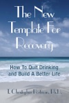 The New Template For Recovery How To Quit Drinking And Build A Better Life