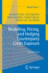 Modelling Pricing And Hedging Counterparty Credit Exposure