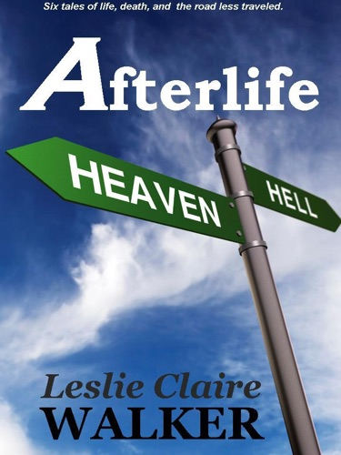 Afterlife Tales of Life Death and the Road Less Traveled