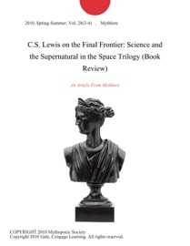 C.S. LEWIS ON THE FINAL FRONTIER: SCIENCE AND THE SUPERNATURAL IN THE SPACE TRILOGY (BOOK REVIEW)