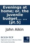 Evenings At Home Or The Juvenile Budget Opened Consisting Of A Variety Of Miscellaneous Pieces  Pt5