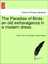 The Paradise Of Birds An Old Extravaganza In A Modern Dress New Edition