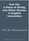 Une Vie A Piece Of String And Other Stories In English Translation