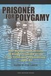 Prisoner For Polygamy The Memoirs And Letters Of Rudger Clawson At The Utah Territorial Penitentiary 1884-87