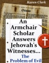 An Armchair Scholar Answers Jehovahs WitnessesThe Problem Of Evil