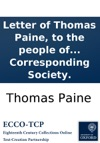Letter Of Thomas Paine To The People Of France Published And Distributed Gratis By The London Corresponding Society