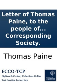 DOWNLOAD OF LETTER OF THOMAS PAINE, TO THE PEOPLE OF FRANCE: PUBLISHED AND DISTRIBUTED GRATIS BY THE LONDON CORRESPONDING SOCIETY. PDF EBOOK