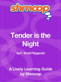 TENDER IS THE NIGHT: SHMOOP LEARNING GUIDE