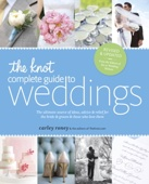 The Knot Complete Guide to Weddings - Carley Roney & The Editors of TheKnot.com Cover Art