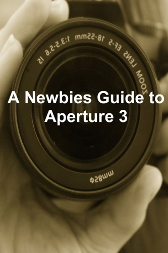 A Newbies Guide to Aperture 3