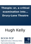 Thespis Or A Critical Examination Into The Merits Of All The Principal Performers Belonging To Drury-Lane Theatre