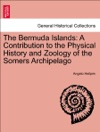 The Bermuda Islands A Contribution To The Physical History And Zoology Of The Somers Archipelago With An Examination Of The Structure Of Coral Reefs With Additions By Prof J P Macmurrich Etc Illustrated
