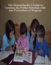 The Homeschoolers Guide To Creating The Perfect Schedule With Any Curriculum Or Program