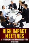 High Impact Meetings A Guide To Greater Productivity