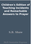 Childrens Edition Of Touching Incidents And Remarkable Answers To Prayer