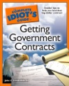 The Complete Idiots Guide To Getting Government Contracts