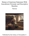Homes Of American Statesmen With Anecdotical Personal And Descriptive Sketches