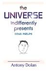 The Universe Indifferently Presents Doug Phelps
