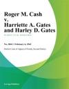 Roger M Cash V Harriette A Gates And Harley D Gates