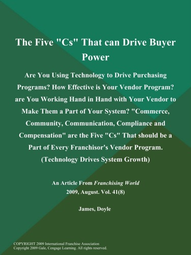 The Five Cs That can Drive Buyer Power Are You Using Technology to Drive Purchasing Programs How Effective is Your Vendor Program are You Working Hand in Hand with Your Vendor to Make Them a Part of Your System Commerce Community Communication Compliance and Compensation are the Five Cs That should be a Part of Every Franchisors Vendor Program Technology Drives System Growth
