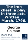 The Iron Chest A Play In Three Acts Written By George Colman The Younger With A Preface First Represented At The Theatre-Royal Drury-Lane On Saturday 12th March 1796