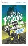 The Media Ecosystem