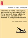The Works Of Henry Fielding Esq With The Life Of The Author Signed Arthur Murphy A New Edition To Which Is Now First Added The Feathers Or The Goodnatured Man VOL VII A NEW EDITION