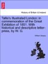 Talliss Illustrated London In Commemoration Of The Great Exhibition Of 1851 With Historical And Descriptive Letter-press By W G Vol I