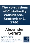 The Corruptions Of Christianity Considered As Affecting Its Truth A Sermon Preached Before The Society In Scotland For Propagating Christian Knowledge  By Alexander Gerard  To Which Is Added An Appendix Containing An Abstract Of The Proceedin