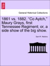 1861 Vs 1882 Co Aytch Maury Grays First Tennessee Regiment Or A Side Show Of The Big Show