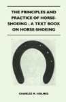 The Principles And Practice Of Horse-Shoeing - A Text Book On Horse-Shoeing
