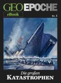 GEO EPOCHE eBook Nr. 1: Die großen Katastrophen