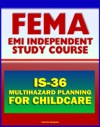 21st Century FEMA Study Course Multihazard Planning For Childcare And Childcare Providers IS-36 - Crucial Planning And Emergency Information For Man-made And Natural Hazards 2012 Course