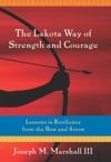 The Lakota Way Of Strength And Courage