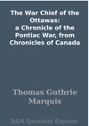 The War Chief Of The Ottawas A Chronicle Of The Pontiac War From Chronicles Of Canada